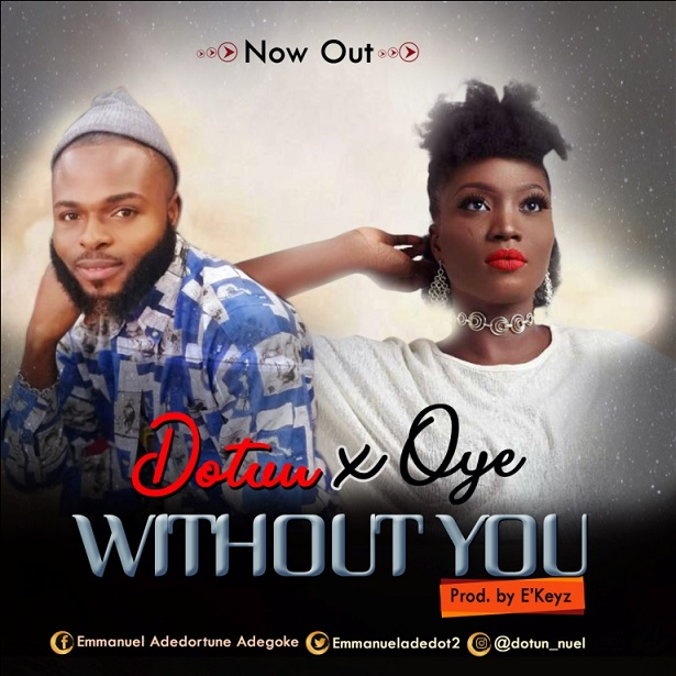 Dotun Ft. Oye – Without You download mp3