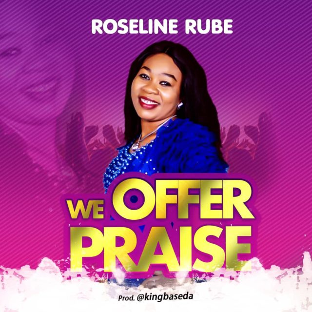 We Offer Praise By Roseline Rube DOWNLOAD