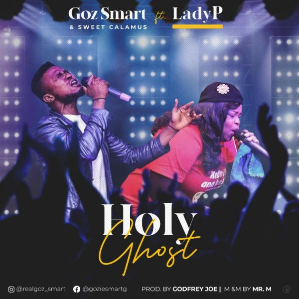 Holy Ghost By Goz Smart Feat. Lady P