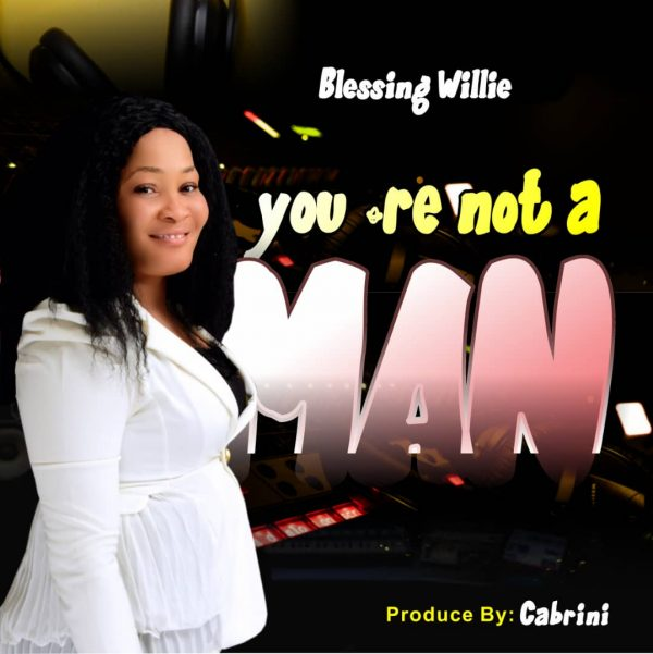 You're Not A Man (God) By Blessing Willie