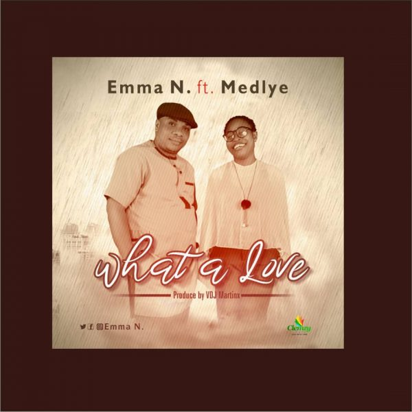 WHAT A LOVE By EMMA N FEAT. TOKONI MEDLYE