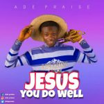 JESUS YOU DO WELL By ADE PRAISE mp3