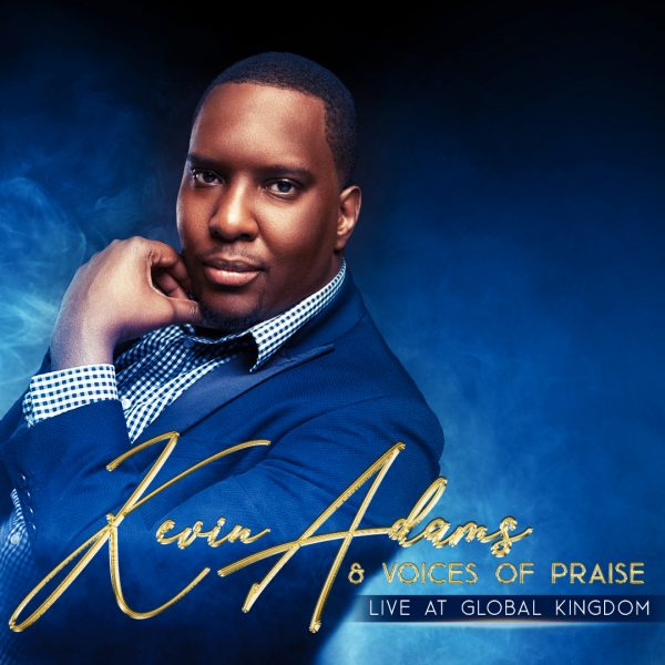 Kevin Adams & Voices of Praise Live At Global Kingdom